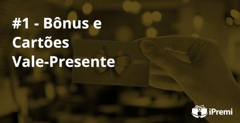#1 – Bônus e Cartões Vale-Presente