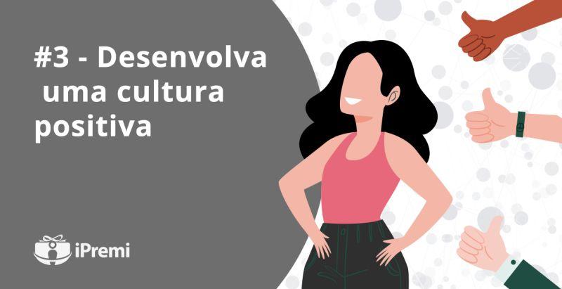 #3 – Desenvolva uma cultura positiva