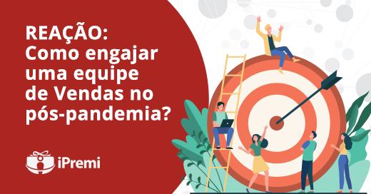 REAÇÃO: Como engajar uma equipe de VENDAS no pós-pandemia ?