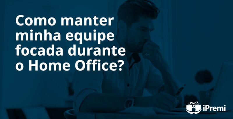Como manter minha equipe focada no Home Office ?