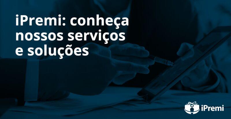 iPremi: conheça nossos serviços e soluções