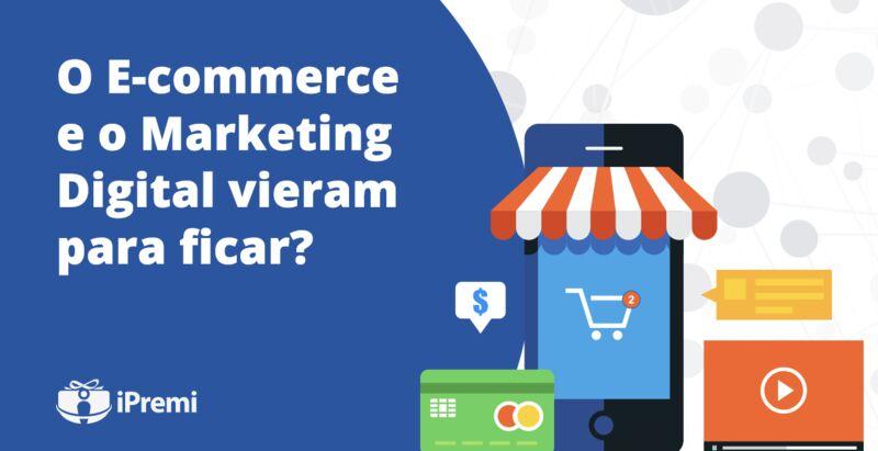 E e-commerce e o Marketing Digital vieram pra ficar ?